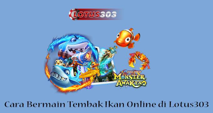 Cara Bermain Tembak Ikan Online di Lotus303.jpg
